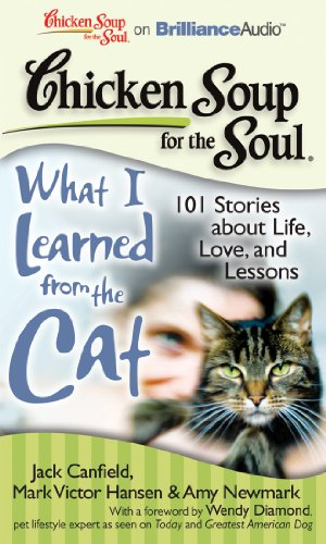 Chicken Soup for the Soul: What I Learned from the Cat: 101 Stories about Life, Love, and Lessons by Chicken Soup for the Soul on Brilliance Audio