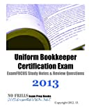 Uniform Bookkeeper Certification Exam ExamFOCUS Study Notes and Review Questions 2013, ExamREVIEW, 148235621X