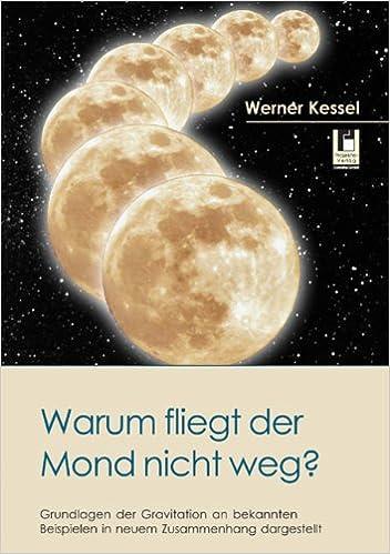 Warum fliegt der Mond nicht weg?: Grundlagen der Gravitation an ...