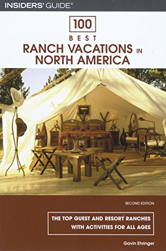100 Best Ranch Vacations in North America: The Top Guest And Resort Ranches With Activities For All Ages (100 Best Series) (Best Hiking In The Caribbean)