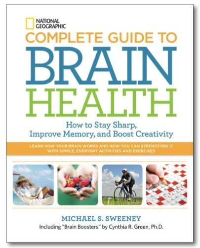 National Geographic Complete Guide to Brain Health: How to Stay Sharp, Improve Memory and Boost Creativity