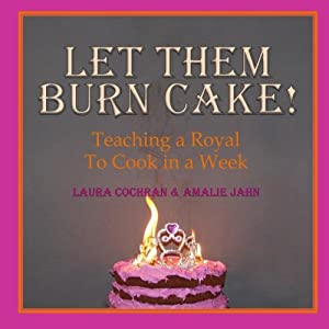Let Them Burn Cake!: Teaching a Royal to Cook in a Week