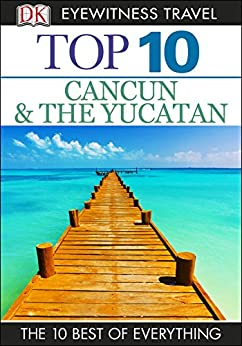 Top 10 Cancun and Yucatan (EYEWITNESS TOP 10 TRAVEL GUIDES) de [Rider, Nick]
