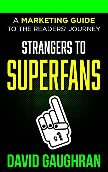 Strangers To Superfans: A Marketing Guide To The Readers' Journey (Let's Get Publishing Book 2) by [Gaughran, David]