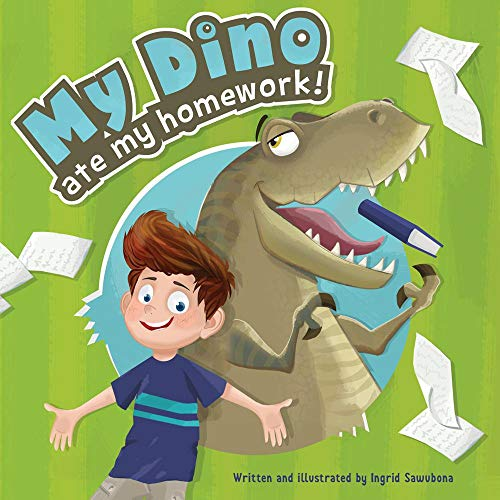 My Dino Ate My homework!: A story about the fun of learning by [Sawubona, Ingrid]