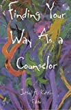 Finding Your Way as a Counselor, , 1556201613