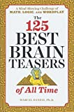 img - for The 125 Best Brain Teasers of All Time: A Mind-Blowing Challenge of Math, Logic, and Wordplay book / textbook / text book