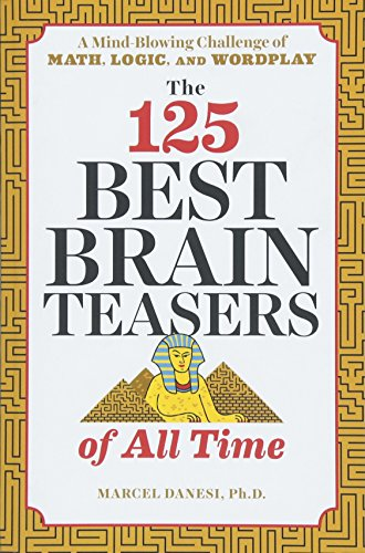 The 125 Best Brain Teasers of All Time: A Mind-Blowing Challenge of Math, Logic, and Wordplay -