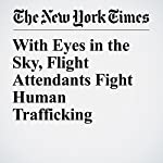 With Eyes in the Sky, Flight Attendants Fight Human Trafficking | Jacey Fortin