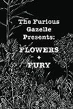 The Furious Gazelle Presents: Flowers + Fury