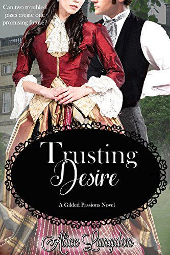 Book: Trusting Desire (Gilded Passions Book 1) by Alice Langdon