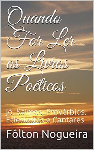 Quando For Ler os Livros Poéticos: Jó, Salmos, Provérbios, Eclesiastes e Cantares (Quando for ler o Antigo Testamento Livro 3)