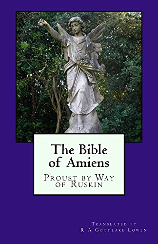 The Bible of Amiens: Proust by Way of Ruskin (European Cultural History Series Book 1)