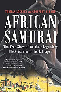 Book Cover: African Samurai: The True Story of Yasuke, a Legendary Black Warrior in Feudal Japan