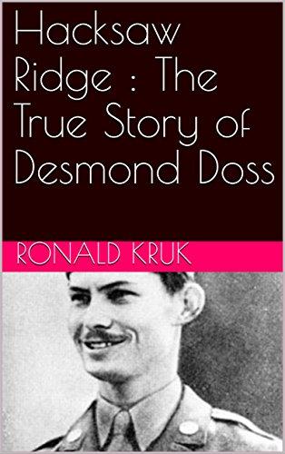 Hacksaw Ridge : The True Story of Desmond Doss: Ronald ...