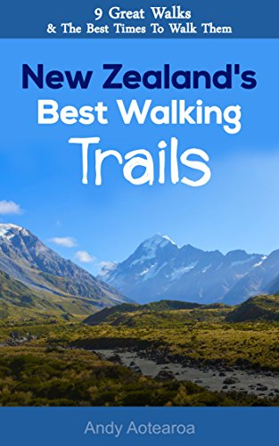New Zealand's Best Walking Trails: 9 Great Walks & The Best Time To Walk Them