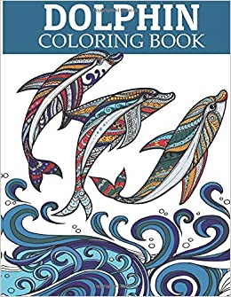 Amazon.com: Dolphin Coloring Book: Adult Coloring Book for Grown-Ups ...