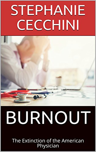 BURNOUT: The Extinction of the American Physician (English Edition)