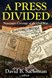 A Press Divided: Newspaper Coverage of the Civil War (Journalism Series)