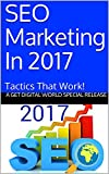 SEO MARKETING IN 2017 : TACTICS THAT WORK!