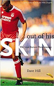 Out of His Skin: The John Barnes Phenomenon 2nd edition by Hill, Dave (2001)