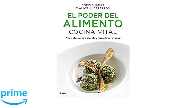 El poder del alimento. Cocina vital / The Power of Food: Vital Cuisine (Spanish Edition): Boris Chamas, Aliwalu Caparros: 9786073152860: Amazon.com: Books