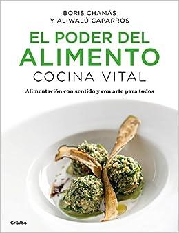 El poder del alimento. Cocina vital / The Power of Food: Vital Cuisine (Spanish Edition): Boris Chamas, Aliwalu Caparros: 9786073152860: Amazon.com: Books