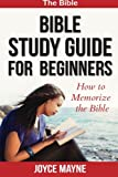 Bible Study Guide For Beginners: How To Memorize The Bible
