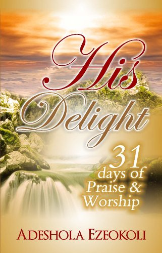 Book: His Delight - 31 days of Praise and Worship by Adeshola Ezeokoli
