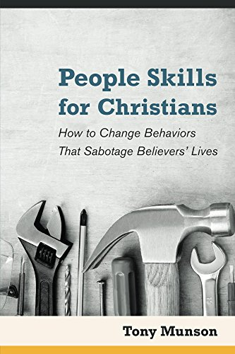 People Skills for Christians: How to Change Behaviors That Sabotage Believers' Lives