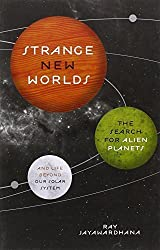 Strange New Worlds: The Search for Alien Planets and Life beyond Our Solar System by Ray Jayawardhana (2013-04-21)