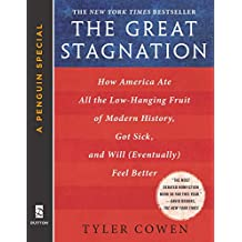 The Great Stagnation: How America Ate All The Low-Hanging Fruit of Modern History, Got Sick, and Will (Eventually) Feel Better: A Penguin eSpecial from Feel Better: A Penguin eSpecial from Dutton