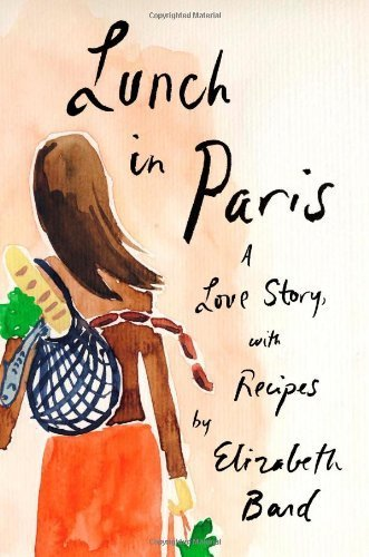 Lunch in Paris: A Love Story, with Recipes by Elizabeth Bard (2010-02-01)