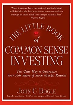The Little Book of Common Sense Investing: The Only Way to Guarantee Your Fair Share of Stock Market Returns (Little Books. Big Profits) by [Bogle, John C.]
