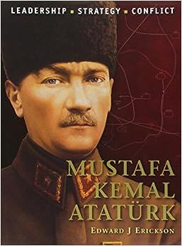 Mustafa Kemal Atatürk (Command) by Edward J Erickson (20-Aug-2013)