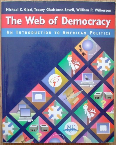 The Web of Democracy: An Introduction to American Politics (with InfoTrac) 1st edition by Gizzi, Michael C.; Gladstone-Sovell, Tracey; Wilkerson, Wil published by Wadsworth Publishing Paperback