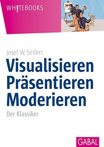 Visualisieren Präsentieren Moderieren: Der Klassiker (Whitebooks)