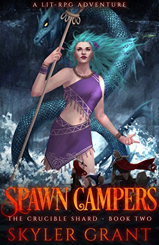 - Spawn Campers: A LitRPG Adventure (The Crucible Shard Book 2)