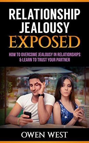 Download for free Relationship Jealousy Exposed: How to Overcome Jealousy in Relationships & Learn to Trust Your Partner