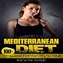 Mediterranean Diet: 100+ Mediterranean Diet Recipes & Desserts You Can Cook at Home! Audiobook by Kevin Gise Narrated by Rich Brennan