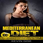 Mediterranean Diet: 100+ Mediterranean Diet Recipes & Desserts You Can Cook at Home! | Kevin Gise