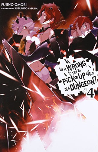 Is It Wrong to Try to Pick Up Girls in a Dungeon?, Vol. 4 - light novel (Is It Wrong to Pick Up Girls in a Dungeon?)