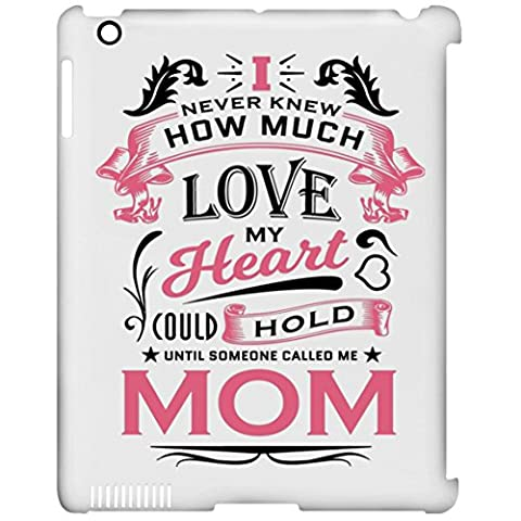 Mother Tablet Case, I Never Knew How Much Love My Heart Could Hold Until Someone Called me Mom - iPad Clip Case, Protective Case, Unique Gift Idea for Birthday, Mom, (How Do You Use Th)