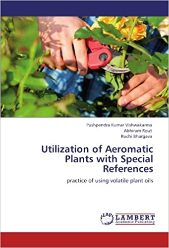 Book Utilization of Aeromatic Plants with Special References: practice of using volatile plant oils