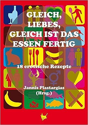 Jannis Plastargias (Hrsg.): Gleich, Liebes, gleich ist das Essen fertig; Gay-Bücher alphabetisch nach Titeln