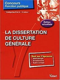 La dissertation de culture générale : Catégories B et A par Olivier Bellégo