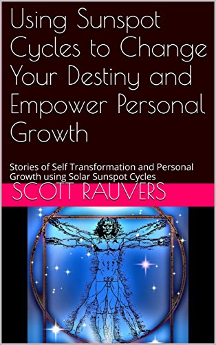Using Sunspot Cycles to Change Your Destiny and Empower Personal Growth: Stories of Self Transformation and Personal Growth using Solar  Sunspot - Sunspot.com