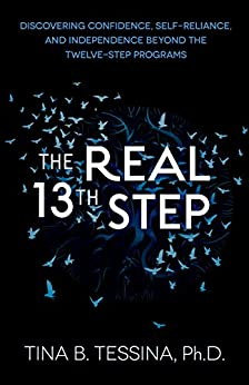 THE REAL 13TH STEP: Discovering Confidence, Self-Reliance, and Independence Beyond the Twelve-Step Programs (Revised Edition) by [Tessina Ph.D., Tina]
