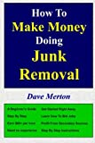 How To Make Money Doing Junk Removal: Your Step by Step Guide to Navigating This Lucrative Business