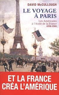 Le Voyage à Paris : les Américains à l'école de la France 1830-1900, McCullough, David Gaub